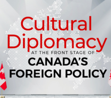 Cultural Diplomacy a Pillar of Canadian Foreign Policy